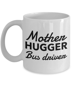 Mother Hugger Bus Driver, 11oz Coffee Mug  Dad Mom Inspired Gift - Ribbon Canyon