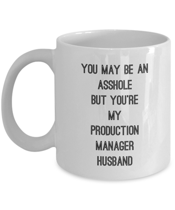 You May Be An Asshole But You'Re My Production Manager Husband, 11oz Coffee Mug Best Inspirational Gifts - Ribbon Canyon