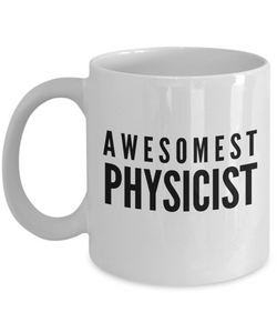 Awesomest Physicist - Birthday Retirement or Thank you Gift Idea -   11oz Coffee Mug - Ribbon Canyon