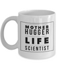 Mother Hugger Life Scientist, 11oz Coffee Mug  Dad Mom Inspired Gift - Ribbon Canyon