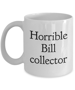 Funny Mug Horrible Bill Collector   11oz Coffee Mug Gag Gift for Coworker Boss Retirement - Ribbon Canyon