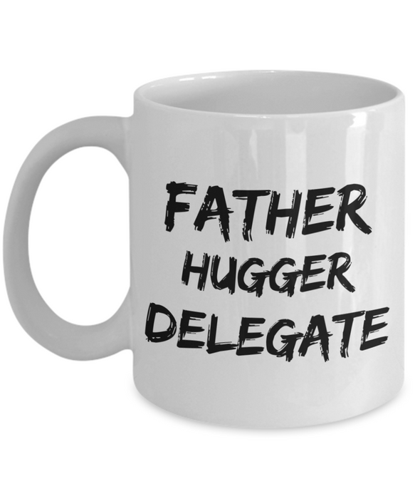 Father Hugger Delegate  11oz Coffee Mug Best Inspirational Gifts - Ribbon Canyon