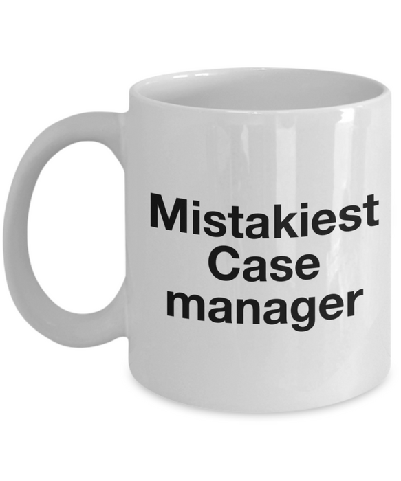 Mistakiest Case Manager   11oz Coffee Mug Gag Gift for Coworker Boss Retirement - Ribbon Canyon