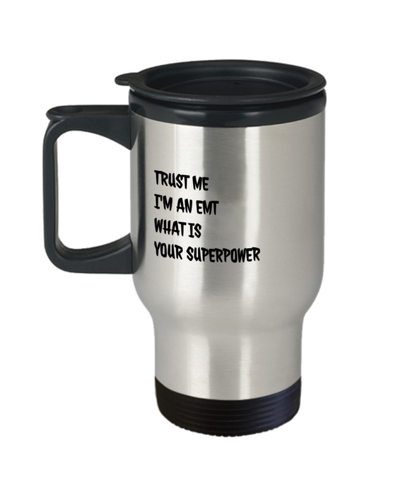 Trust Me I'm an Emt What Is Your Superpower, 14Oz Travel Mug Gag Gift for Coworker Boss Retirement or Birthday - Ribbon Canyon