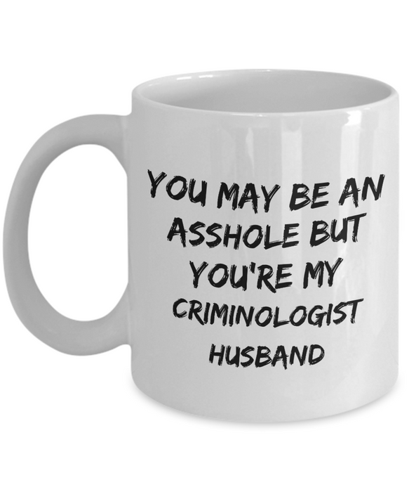 You May Be An Asshole But You'Re My Criminologist Husband Gag Gift for Coworker Boss Retirement or Birthday - Ribbon Canyon