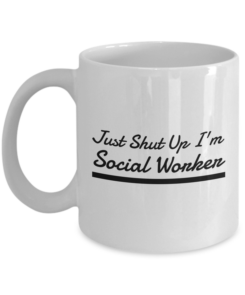 Funny Social Worker Quote 11Oz Coffee Mug , Just Shut Up I'm Social Worker for Dad, Grandpa, Husband From Son, Daughter, Wife for Coffee & Tea Lovers - Ribbon Canyon