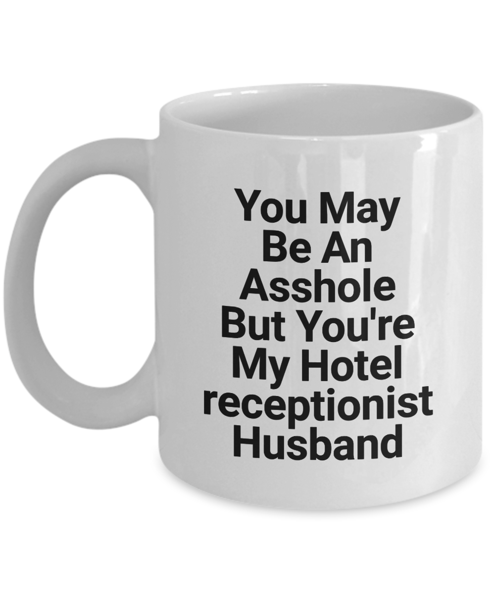 Funny Mug You May Be An Asshole But You'Re My Hotel Receptionist Husband   11oz Coffee Mug Gag Gift for Coworker Boss Retirement - Ribbon Canyon