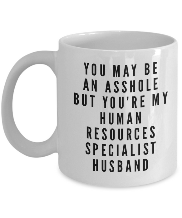You May Be An Asshole But You'Re My Human Resources Specialist Husband Gag Gift for Coworker Boss Retirement or Birthday - Ribbon Canyon