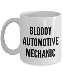 Bloody Automotive Mechanic  11oz Coffee Mug Best Inspirational Gifts - Ribbon Canyon