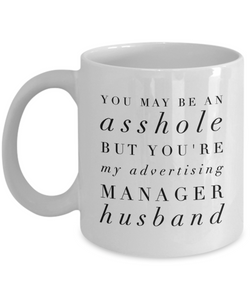 You May Be An Asshole But You'Re My Advertising Manager Husband  11oz Coffee Mug Best Inspirational Gifts - Ribbon Canyon