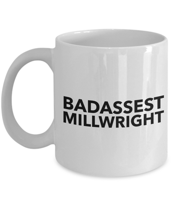 Badassest Millwright  11oz Coffee Mug Best Inspirational Gifts - Ribbon Canyon