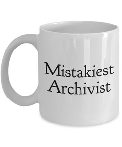 Mistakiest Archivist, 11oz Coffee Mug  Dad Mom Inspired Gift - Ribbon Canyon