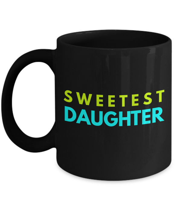 Sweetest Daughter - Family Gag Gifts For Mom or Dad Birthday Father or Mother Day -   11oz Coffee Mug - Ribbon Canyon