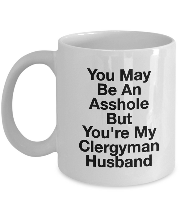 Funny Mug You May Be An Asshole But You'Re My Clergyman Husband   11oz Coffee Mug Gag Gift for Coworker Boss Retirement - Ribbon Canyon