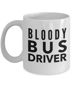 Bloody Bus Driver, 11oz Coffee Mug Best Inspirational Gifts - Ribbon Canyon