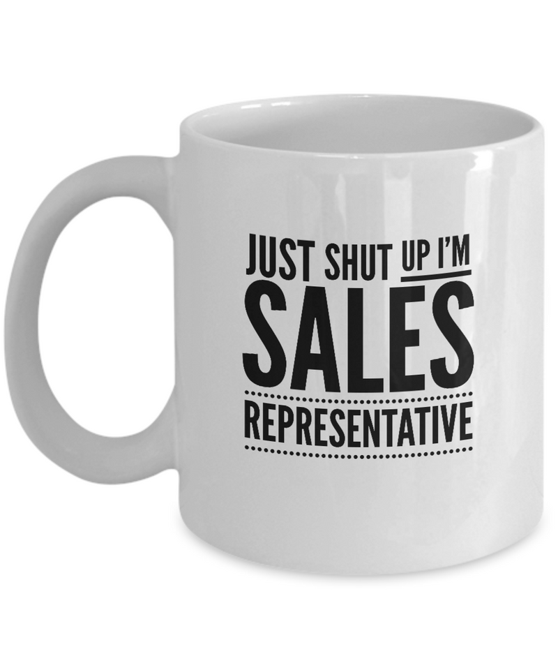 Funny Sales Representative 11Oz Coffee Mug , Just Shut Up I'm Sales Representative for Dad, Grandpa, Husband From Son, Daughter, Wife for Coffee & Tea Lovers - Ribbon Canyon