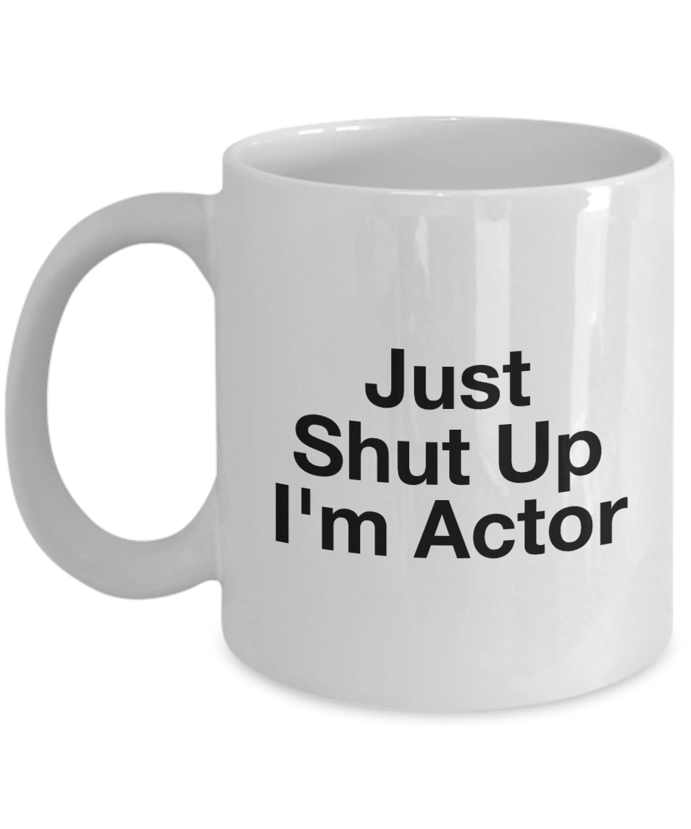 Funny Mug Just Shut Up I'm Actor 11Oz Coffee Mug Funny Christmas Gift for Dad, Grandpa, Husband From Son, Daughter, Wife for Coffee & Tea Lovers Birthday Gift Ceramic - Ribbon Canyon