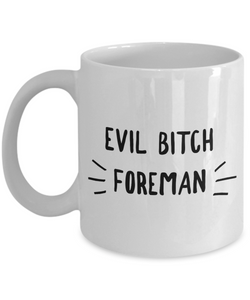 Evil Bitch Foreman, 11Oz Coffee Mug Unique Gift Idea Coffee Mug - Father's Day / Birthday / Christmas Present - Ribbon Canyon