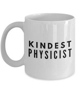 Kindest Physicist - Birthday Retirement or Thank you Gift Idea -   11oz Coffee Mug - Ribbon Canyon