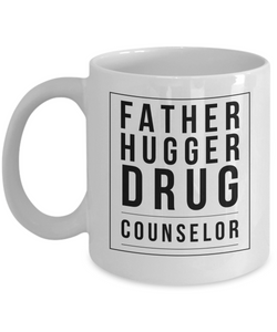 Funny Mug Father Hugger Drug Counselor   11oz Coffee Mug Gag Gift for Coworker Boss Retirement - Ribbon Canyon