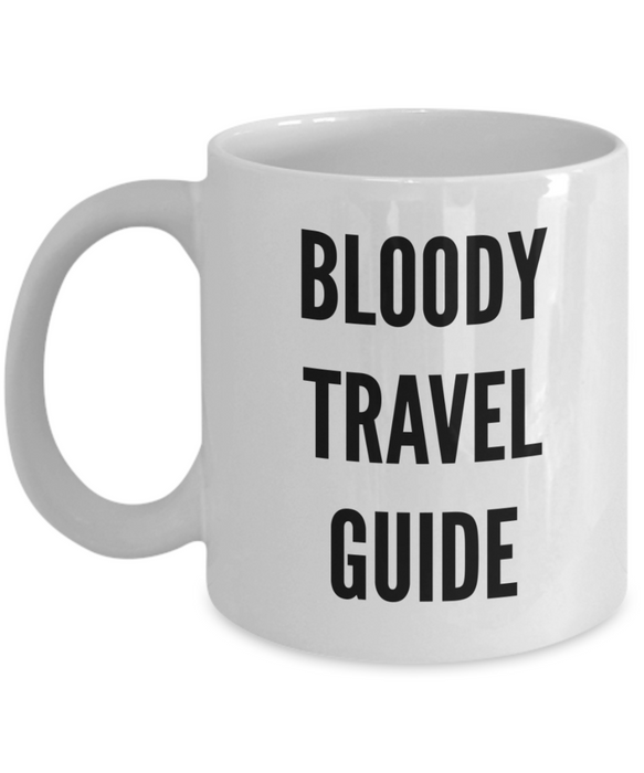 Bloody Travel Guide  11oz Coffee Mug Best Inspirational Gifts - Ribbon Canyon