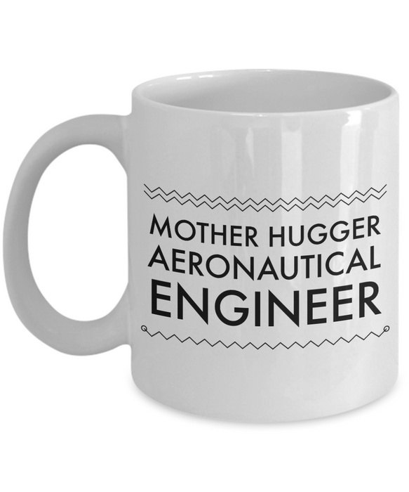 Mother Hugger Aeronautical Engineer, 11oz Coffee Mug  Dad Mom Inspired Gift - Ribbon Canyon