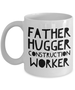 Father Hugger Construction Worker, 11oz Coffee Mug Gag Gift for Coworker Boss Retirement or Birthday - Ribbon Canyon
