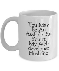 You May Be An Asshole But You'Re My Web Developer Husband, 11oz Coffee Mug Gag Gift for Coworker Boss Retirement or Birthday - Ribbon Canyon