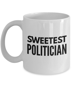 Sweetest Politician - Birthday Retirement or Thank you Gift Idea -   11oz Coffee Mug - Ribbon Canyon