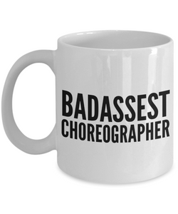 Badassest Choreographer, 11oz Coffee Mug Best Inspirational Gifts - Ribbon Canyon