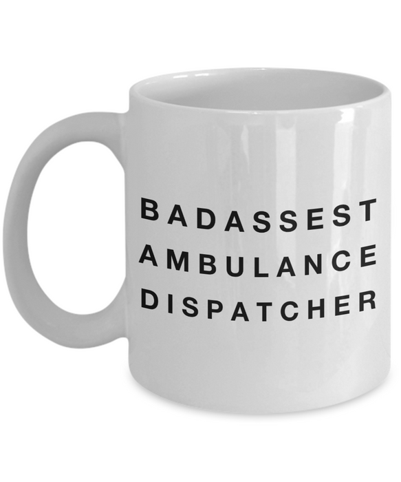 Badassest Ambulance Dispatcher, 11oz Coffee Mug Best Inspirational Gifts - Ribbon Canyon
