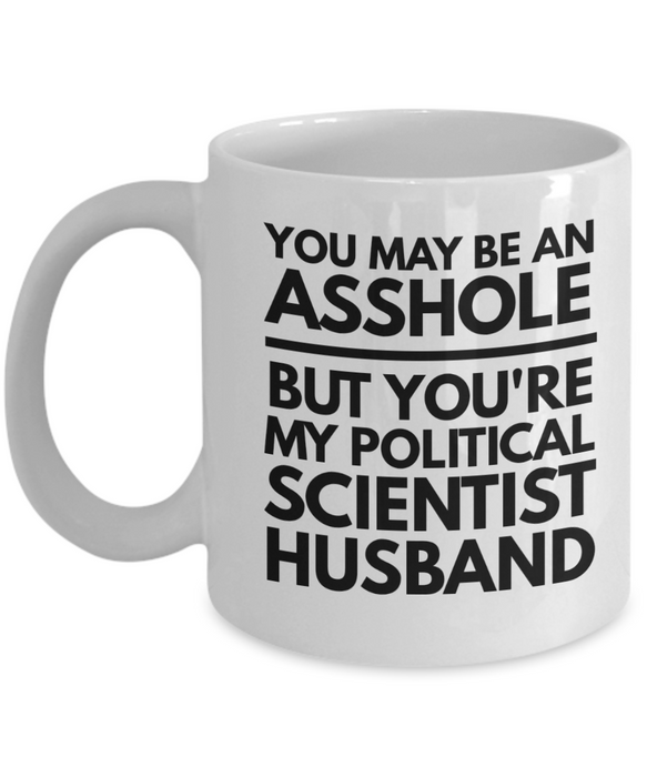 You May Be An Asshole But You'Re My Political Scientist Husband, 11oz Coffee Mug  Dad Mom Inspired Gift - Ribbon Canyon