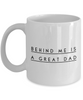 Behind Me Is A Great Dad, 11Oz Coffee Mug Unique Gift Idea Coffee Mug - Father's Day / Birthday / Christmas Present - Ribbon Canyon