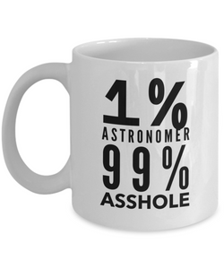 1% Astronomer 99% Asshole, 11oz Coffee Mug Gag Gift for Coworker Boss Retirement or Birthday - Ribbon Canyon