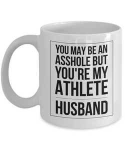 You May Be An Asshole But You'Re My Athlete Husband  11oz Coffee Mug Best Inspirational Gifts - Ribbon Canyon