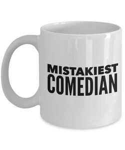 Mistakiest Comedian, 11oz Coffee Mug Best Inspirational Gifts - Ribbon Canyon