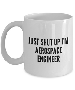 Funny Aerospace Engineer Quote 11Oz Coffee Mug , Just Shut Up I'm Aerospace Engineer for Dad, Grandpa, Husband From Son, Daughter, Wife for Coffee & Tea Lovers - Ribbon Canyon