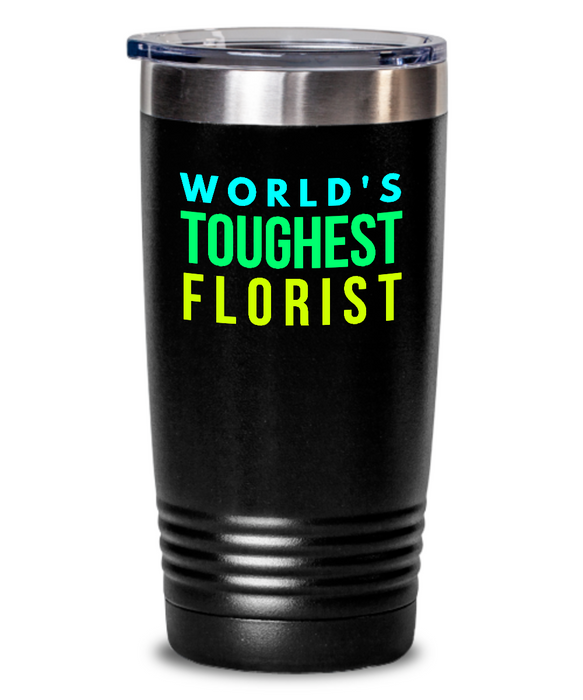 World's Toughest Florist Inspiration Quote 20oz. Stainless Tumblers - Ribbon Canyon