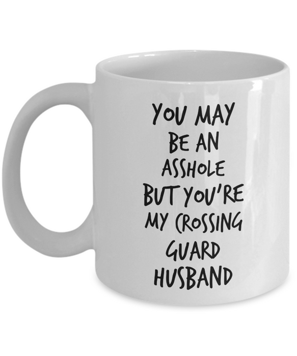 You May Be An Asshole But You'Re My Crossing Guard Husband  11oz Coffee Mug Best Inspirational Gifts - Ribbon Canyon