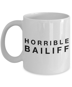 Horrible Bailiff, 11oz Coffee Mug Gag Gift for Coworker Boss Retirement or Birthday - Ribbon Canyon