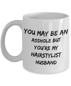 You May Be An Asshole But You'Re My Hairstylist Husband  11oz Coffee Mug Best Inspirational Gifts - Ribbon Canyon