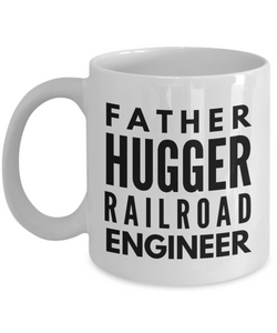 Father Hugger Railroad Engineer, 11oz Coffee Mug  Dad Mom Inspired Gift - Ribbon Canyon