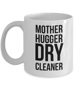 Mother Hugger Dry Cleaner, 11oz Coffee Mug Gag Gift for Coworker Boss Retirement or Birthday - Ribbon Canyon