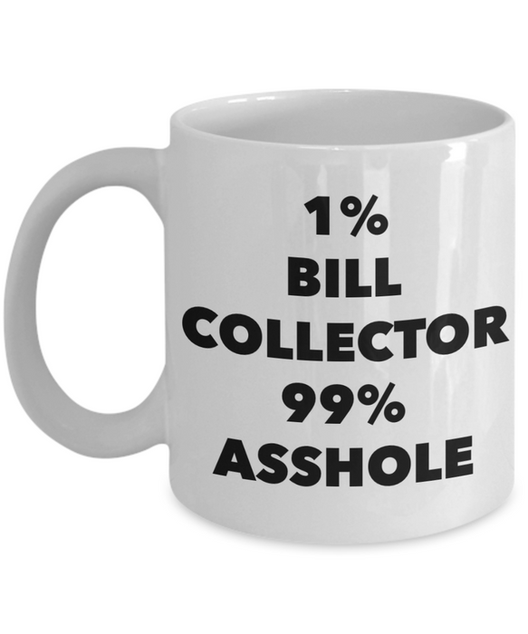 1% Bill Collector 99% Asshole, 11oz Coffee Mug Gag Gift for Coworker Boss Retirement or Birthday - Ribbon Canyon