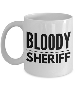 Funny Mug Bloody Sheriff   11oz Coffee Mug Gag Gift for Coworker Boss Retirement - Ribbon Canyon