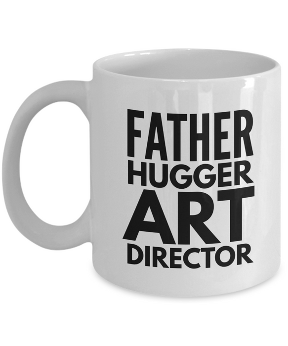 Father Hugger Art Director, 11oz Coffee Mug  Dad Mom Inspired Gift - Ribbon Canyon