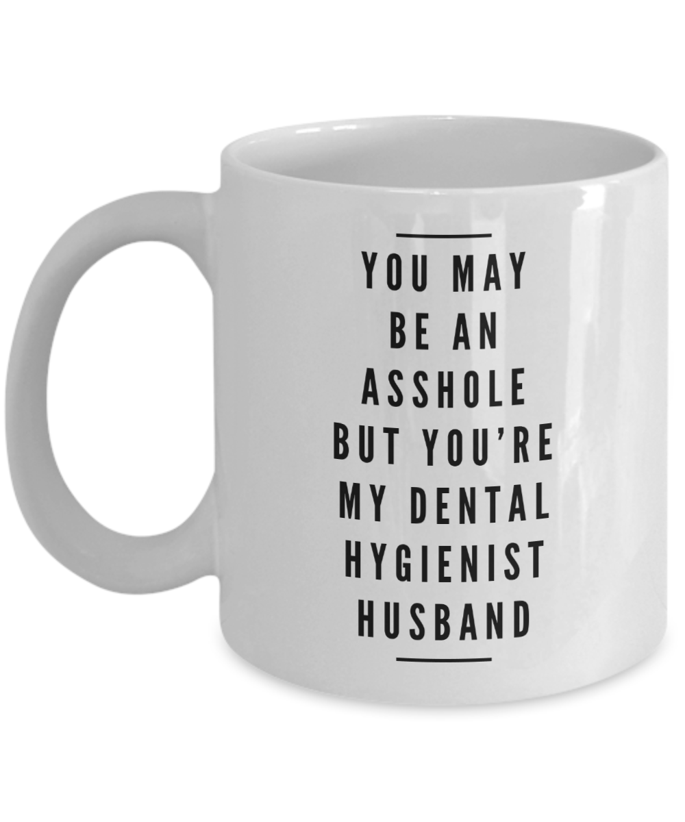 You May Be An Asshole But You'Re My Dental Hygienist Husband, 11oz Coffee Mug  Dad Mom Inspired Gift - Ribbon Canyon