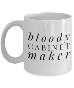 Bloody Cabinet Maker, 11oz Coffee Mug  Dad Mom Inspired Gift - Ribbon Canyon