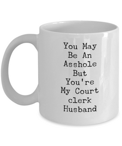 You May Be An Asshole But You'Re My Court Clerk Husband, 11oz Coffee Mug Best Inspirational Gifts - Ribbon Canyon