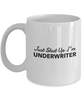 Just Shut Up I'm Underwriter, 11Oz Coffee Mug Unique Gift Idea for Him, Her, Mom, Dad - Perfect Birthday Gifts for Men or Women / Birthday / Christmas Present - Ribbon Canyon